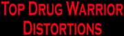 Top Drug Warrior Distortions - link to wwww.drugwardistortions.org